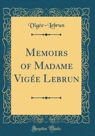 Memoirs of Madame Vigee Lebrun (Classic Reprint) by Vigée-Lebrun Vigée-Lebrun image