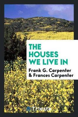 The Houses We Live in by Frank G Carpenter