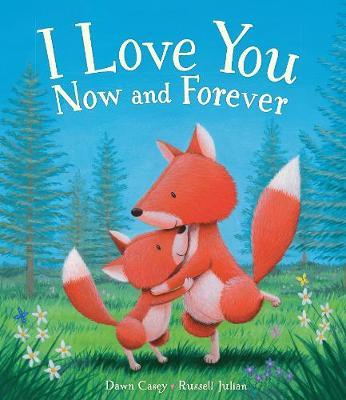 I Love You Now and Forever by Dawn Casey