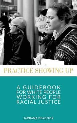 Practice Showing Up by Jardana Peacock