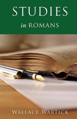 Studies in Romans by Wallace Wartick