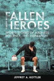 Fallen Heroes by Jeffrey A Kottler