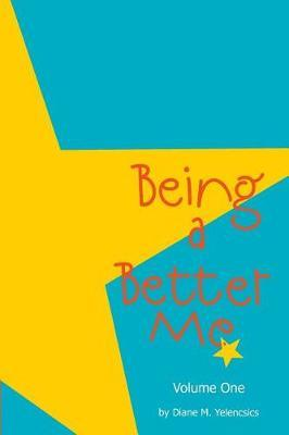Being a Better Me by Diane M Yelencsics