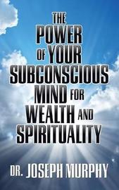 The Power of Your Subconscious Mind for Wealth and Spirituality by Dr Joseph Murphy