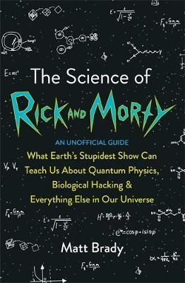 The Science of Rick and Morty by Matt Brady