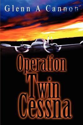 Operation Twin Cessna by Glenn Alan Cannon