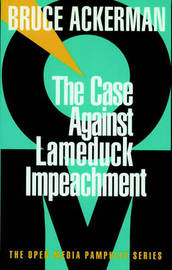 The Case Against Lame Duck Impeachment by Bruce Ackerman image