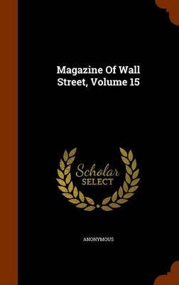 Magazine of Wall Street, Volume 15 by * Anonymous