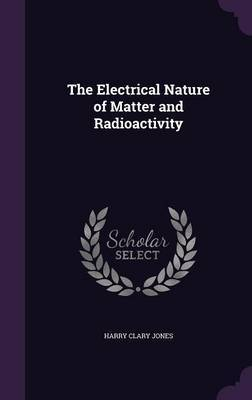 The Electrical Nature of Matter and Radioactivity by Harry Clary Jones image