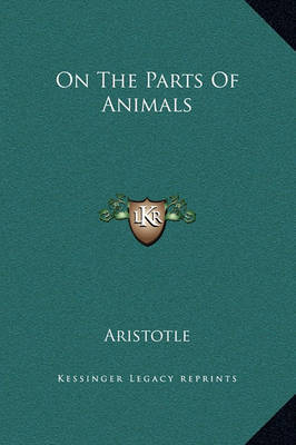 On the Parts of Animals by * Aristotle