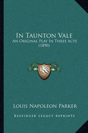 In Taunton Vale: An Original Play in Three Acts (1890) by Louis Napoleon Parker