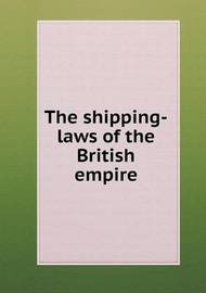 The Shipping-Laws of the British Empire by George Atkinson