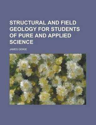 Structural and Field Geology for Students of Pure and Applied Science by James Geikie image