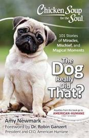 Chicken Soup for the Soul: The Dog Really Did That? by Amy Newmark