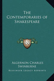 The Contemporaries of Shakespeare by Algernon Charles Swinburne