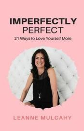 Imperfectly Perfect by Leanne Mulcahy