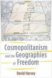 Cosmopolitanism and the Geographies of Freedom by David Harvey