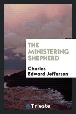 The Ministering Shepherd by Charles Edward Jefferson image