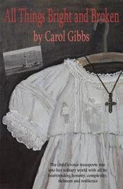 All things bright and broken by Carol Gibbs