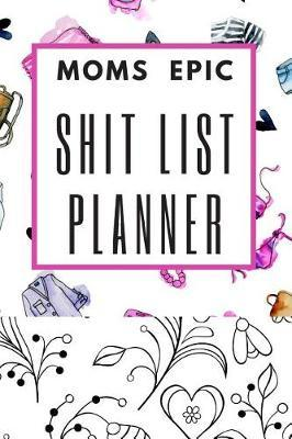 Moms Epic Shit List Planner by Beyond Love Creations