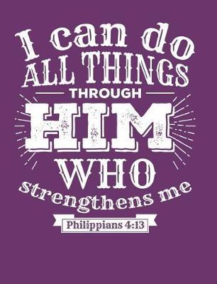 I Can do all Things Through Him who Strengthens me Philippians 4 by Faith and Prayer Workshop