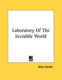 Laboratory of the Invisible World by Allan Kardec