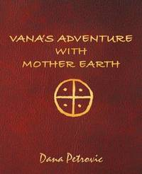 Vana's Adventure with Mother Earth by Dana Petrovic