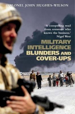 Military Intelligence Blunders and Cover-Ups by John Hughes-Wilson