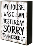 'My House Was Clean Yesterday' Shelf Plaque