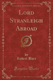 Lord Stranleigh Abroad (Classic Reprint) by Robert Barr