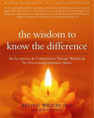 The Wisdom to Know the Difference by Kelly Wilson