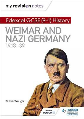 My Revision Notes: Edexcel GCSE (9-1) History: Weimar and Nazi Germany, 1918-39 by Steve Waugh image