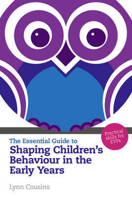 The Essential Guide to Shaping Children's Behaviour in the Early Years by Lynn Cousins image