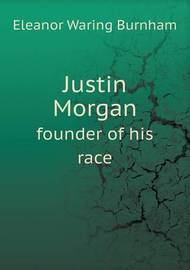 Justin Morgan Founder of His Race by Eleanor Waring Burnham