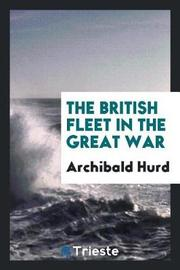 The British Fleet in the Great War by Archibald Hurd image