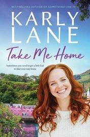 Take Me Home by Karly Lane