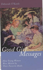 Good Girl Messages: How Young Women Were Misled by Their Favorite Books by O'Keefe Deborah image