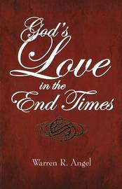 God's Love in the End Times by Warren R. Angel image