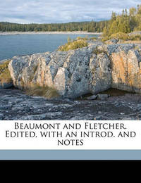 Beaumont and Fletcher. Edited, with an Introd. and Notes by Francis Beaumont