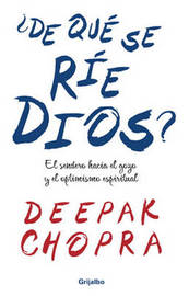 De que se rie Dios?: El sendero hacia el gozo y el optimismo espiritual by Dr Deepak Chopra, M. D. (Chopra Center for Well Being ? ? ? Chopra Center for Well Being Chopra Center for Well Being ? ? ? ? ? ? ? ? ? ? ? ? ? ? ? ? image