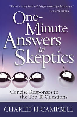 One-minute Answers to Skeptics by Charlie H Campbell