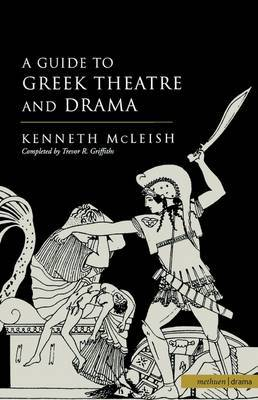 Guide to Greek Theatre and Drama by Kenneth McLeish