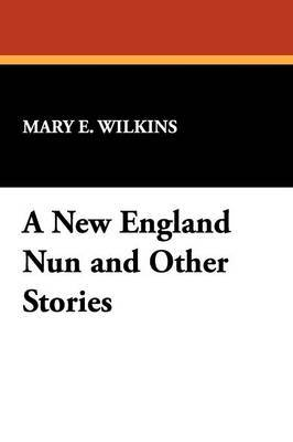 A New England Nun and Other Stories by Mary , E Wilkins image