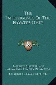 The Intelligence of the Flowers (1907) by Maurice Maeterlinck