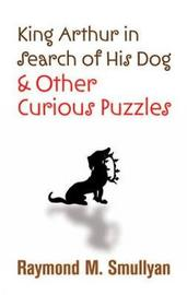 King Arthur in Search of His Dog and Other Curious Puzzles by Raymond M Smullyan image
