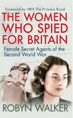 The Women Who Spied for Britain by Robyn Walker