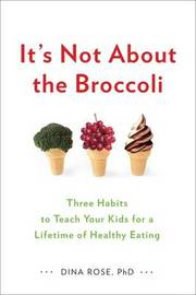 It's Not About the Broccoli by Dinah Rose