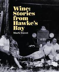 Wine: Stories from Hawkes Bay by Mark Sweet