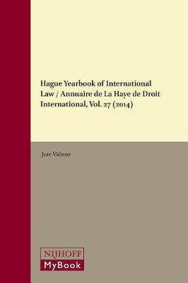 Hague Yearbook of International Law / Annuaire de La Haye de Droit International, Vol. 27 (2014)