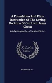 A Foundation and Plain Instruction of the Saving Doctrine of Our Lord Jesus Christ by Menno Simons image